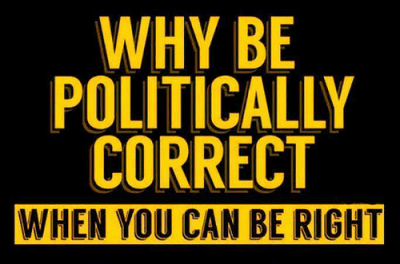 why-be-politically-correct-when-you-can-be-right-no-8083629